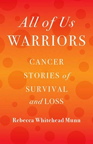 Cover for All of Us Warriors: Cancer Stories of Survival and Loss
